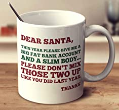 Dear Santa, This Year Please Give Me A Big Fat Bank Account And A Slim Body Coffee Mug (White, 11 oz)