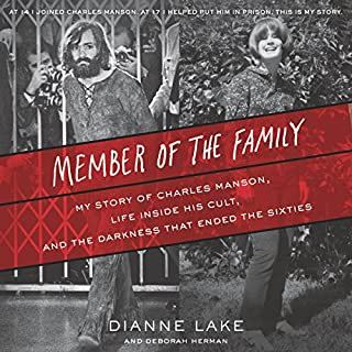 Member of the Family     My Story of Charles Manson, Life Inside His Cult, and the Darkness That Ended the Sixties              By:                                                                                                                                 Dianne Lake,                                                                                        Deborah Herman                               Narrated by:                                                                                                                                 Dianne Lake                      Length: 12 hrs and 31 mins     16 ratings     Overall 4.6