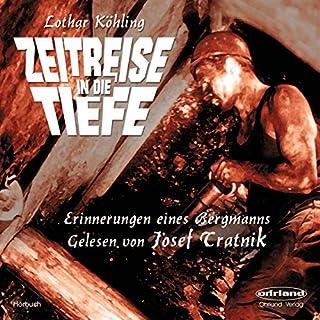 Zeitreise in die Tiefe     Erinnerungen eines Bergmanns              Autor:                                                                                                                                 Lothar Köhling                               Sprecher:                                                                                                                                 Josef Tratnik                      Spieldauer: 1 Std. und 37 Min.     2 Bewertungen     Gesamt 3,0
