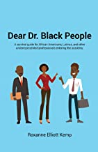 Dear Dr. Black People: A survival guide for African Americans, Latinos, and other underrepresented professionals entering the academy.