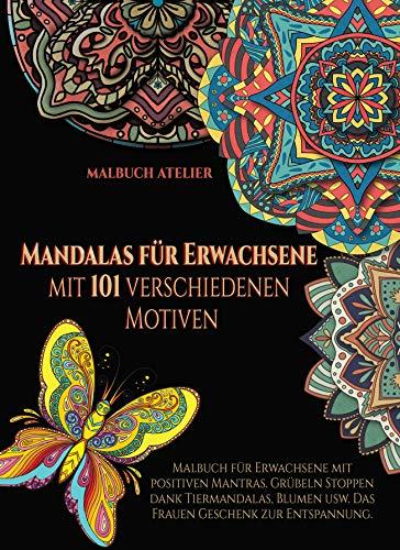 Mandalas für Erwachsene mit 101 verschiedenen Motiven: Malbuch für Erwachsene mit Tiermandalas, Blumen usw. Grübeln Stoppen dank positiven Mantras. Das Frauen Geschenk zur Entspannung.