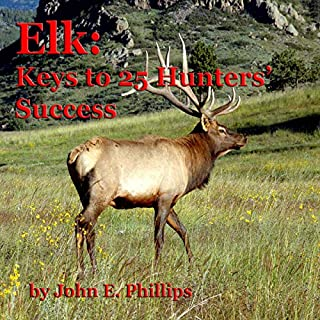 Elk     Keys to 25 Hunters' Success              By:                                                                                                                                 John E. Phillips                               Narrated by:                                                                                                                                 John Davenport                      Length: 5 hrs and 42 mins     3 ratings     Overall 4.0