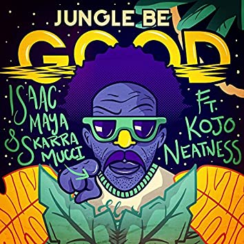 Jungle Be Good To Me