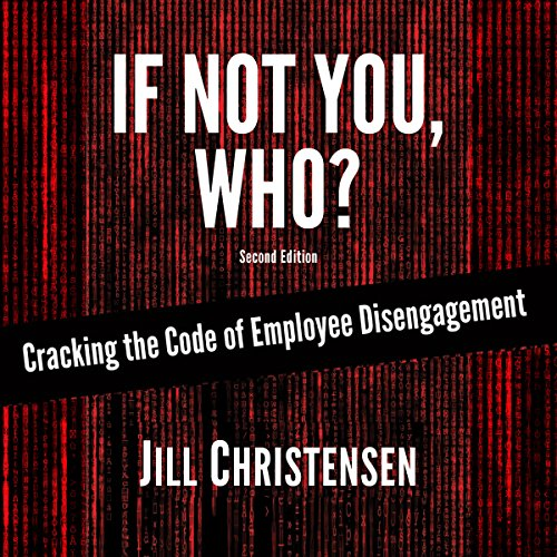 If Not You, Who? Cracking the Code of Employee Disengagement audiobook cover art