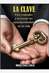 LA CLAVE: Para entender y procesar los acontecimientos en tu vida (Spanish Edition) Kindle Edition