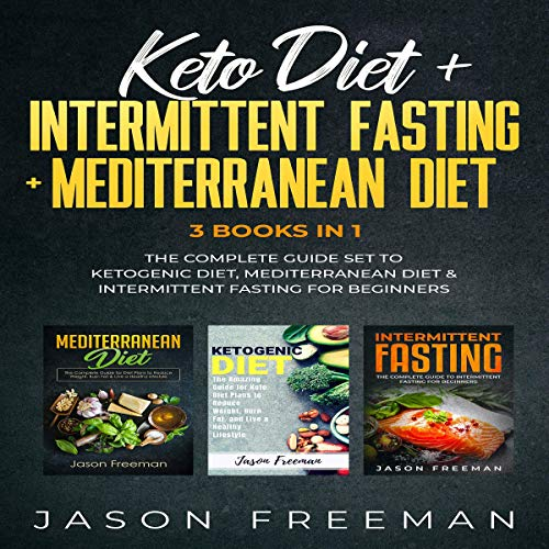 Keto Diet + Intermittent Fasting + Mediterranean Diet: 3 Books in 1 audiobook cover art