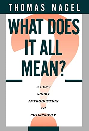 What Does It All Mean?: A Very Short Introduction to Philosophy