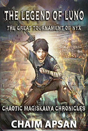 The Legend of Luno: The Great Tournament of Nyx (Chaotic Magiskalya Chronicles Book 1) (English Edition)