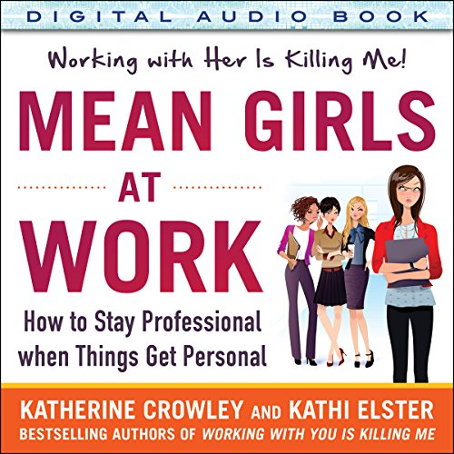 Mean Girls at Work     How to Stay Professional When Things Get Personal              By:                                                                                                                                 Katherine Crowley,                                                                                        Kathi Elster                               Narrated by:                                                                                                                                 Kelley Hazen                      Length: 4 hrs and 52 mins     42 ratings     Overall 4.0