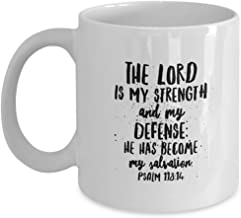 The Lord is my strength and my defense: He has become my salvation. Psalm 118:14 -Christian Coffee Mug