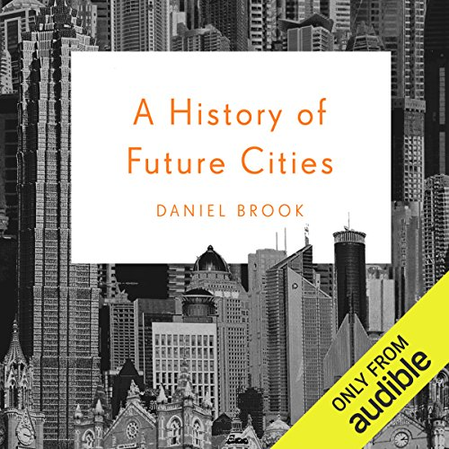 A History of Future Cities                   By:                                                                                                                                 Daniel Brook                               Narrated by:                                                                                                                                 Michael Butler Murray                      Length: 13 hrs     1 rating     Overall 5.0