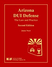 Arizona DUI Defense: The Law and Practice, Second Edition