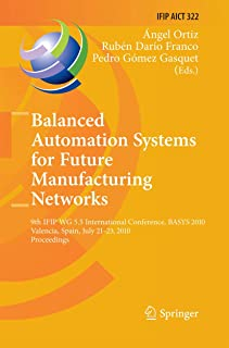 Balanced Automation Systems for Future Manufacturing Networks: 9th IFIP WG 5.5 International Conference, BASYS 2010, Valen...