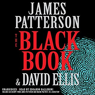 The Black Book                   By:                                                                                                                                 James Patterson,                                                                                        David Ellis                               Narrated by:                                                                                                                                 Edoardo Ballerini                      Length: 10 hrs and 18 mins     8,808 ratings     Overall 4.4