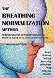 The Breathing Normalization Method: Hidden Sources of Hyperventilation - Breathing During Sleep, Stress And While Talking. Learn Buteyko To Stop Breathing Difficulties And Improve Health.