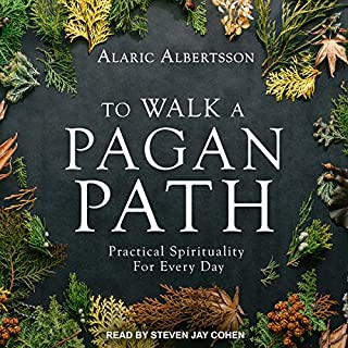 To Walk a Pagan Path     Practical Spirituality for Every Day              By:                                                                                                                                 Alaric Albertsson                               Narrated by:                                                                                                                                 Steven Jay Cohen                      Length: 7 hrs and 55 mins     29 ratings     Overall 4.3