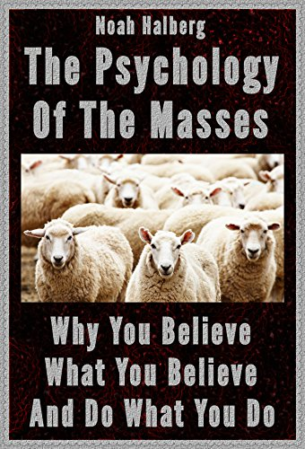 The Psychology of the Masses: Why You Believe What You Believe and Do What You Do (English Edition)