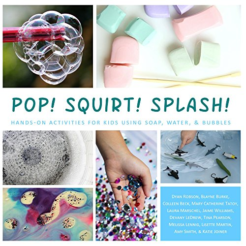 Pop! Squirt! Splash!: Hands-on Activities for Kids Using Soap, Water, & Bubbles (English Edition)