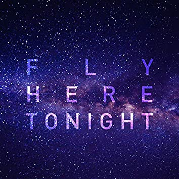 Fly Here Tonight