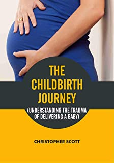 THE CHILDBIRTH JOURNEY: UNDERSTANDING THE TRAUMA OF DELIVERING A BABY