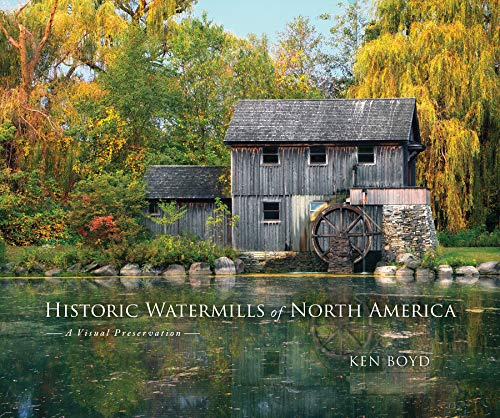 Compare Textbook Prices for Historic Watermills of North America: A Visual Preservation First Edition ISBN 9780817320157 by Boyd, Ken,Boyd, Ken