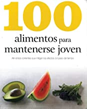 100 Alimentos Para Mantenerse Joven (Spanish Edition)...