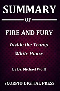 Summary Of Fire and Fury: Inside the Trump White House By Dr. Michael Wolff