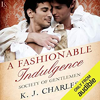 A Fashionable Indulgence     Society of Gentlemen, Book 1              By:                                                                                                                                 K. J. Charles                               Narrated by:                                                                                                                                 Matthew Lloyd Davies                      Length: 8 hrs and 47 mins     12 ratings     Overall 4.7