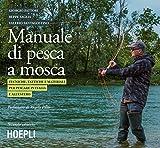 Manuale di pesca a mosca. Tecniche, tattiche e materiali per pescare in Italia e all'estero
