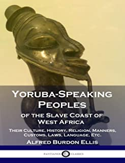 Yoruba Speaking Peoples of the Slave Coast of West Africa