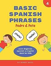 Basic Spanish Phrases: Learn Beginner Spanish to English Book for Kids (Pedro & Pete Spanish Kids)