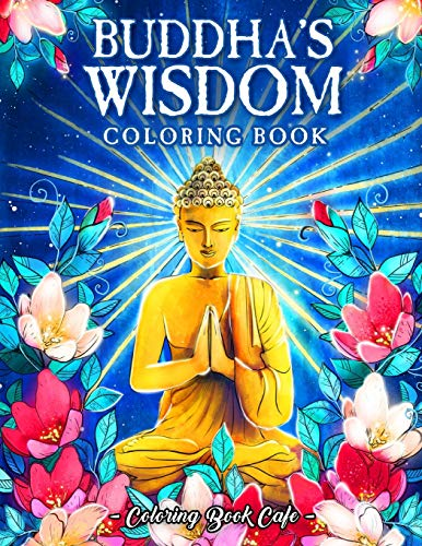 Buddha's Wisdom Coloring Book: An Adult Coloring Book Featuring Beautiful, Zen Inspired Illustrations with Buddha Quotes and Tranquil Phrases for Stress Relief and Relaxation