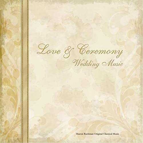 Love and Ceremony Wedding Music by Sharon Ruchman on Amazon Music