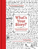 What's Your Story?: True Experiences from Complete Strangers (The Strangers Project)