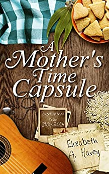 A Mother's Time Capsule : Short Stories From 1980-2014 by [Elizabeth A.  Havey]