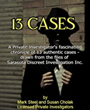 13 CASES: A Private Investigator's fascinating chronicle of 13 authentic cases - drawn from the files of Sarasota Discreet...