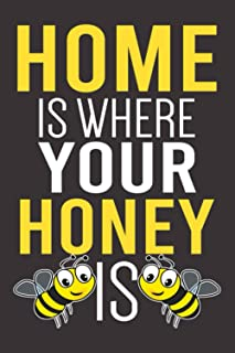 Home Is Where Your Honey Is: Lined Journal For Taking Notes, Cute And Funny Honey Bee Notebook For Girls Women And Men, Be...