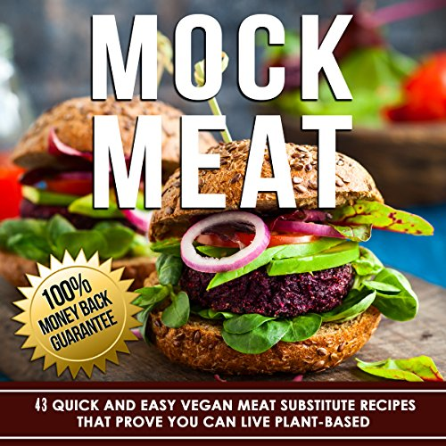Mock Meat: 43 quick and easy vegan meat substitute recipes that prove you can live plant-based (Vegan Food Book 2) (English Edition)