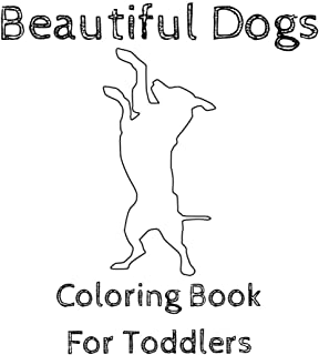 Beautiful Dogs Coloring Book For Toddlers: Perfect Cute Gift For Smart Kids
