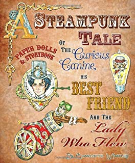 A Steampunk Tale of the Curious Canine, His Best Friend and the Lady Who Flew: Paper Dolls and Storybook