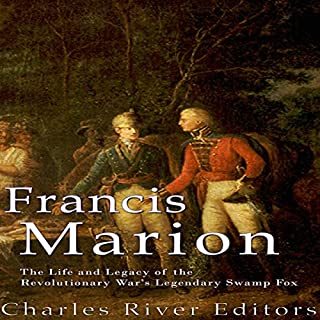 Francis Marion: The Life and Legacy of the Revolutionary War's Legendary Swamp Fox cover art