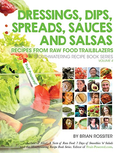 Dressings, Dips, Spreads, Sauces and Salsas: Recipes from Raw Food Trailblazers (Mouthwatering Recipe Book Series, Band 4)