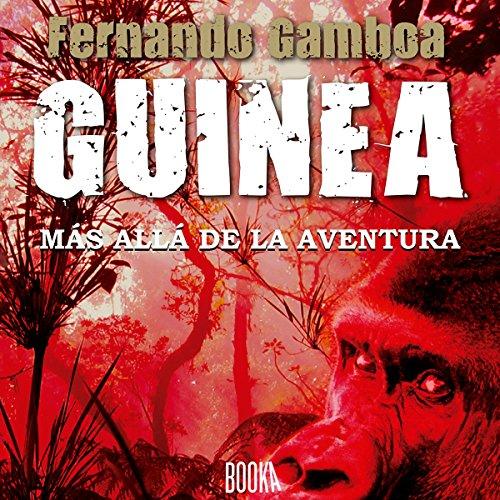 GUINEA: Más allá de la aventura [GUINEA: Beyond Adventure] audiobook cover art