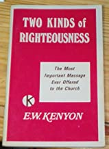 Two Kinds of Righteousness: The Most Important Message Ever Offered to the Church