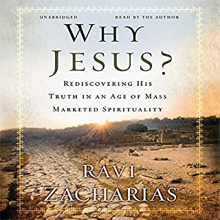 Why Jesus?     Rediscovering His Truth in an Age of Mass-Marketed Spirituality              Written by:                                                                                                                                 Ravi Zacharias                               Narrated by:                                                                                                                                 Ravi Zacharias                      Length: 8 hrs and 57 mins     11 ratings     Overall 4.8