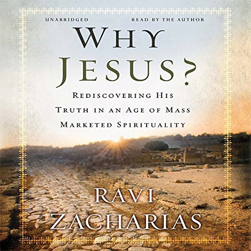 Why Jesus?     Rediscovering His Truth in an Age of Mass Marketed Spirituality              By:                                                                                                                                 Ravi Zacharias                               Narrated by:                                                                                                                                 Ravi Zacharias                      Length: 8 hrs and 57 mins     27 ratings     Overall 4.6