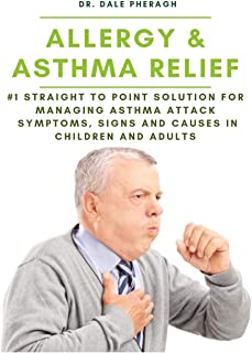 Allergy & Asthma Relief: #1 Straight to Point Solution for Managing Asthma Attack Symptoms, Signs and Causes in Children and Adult