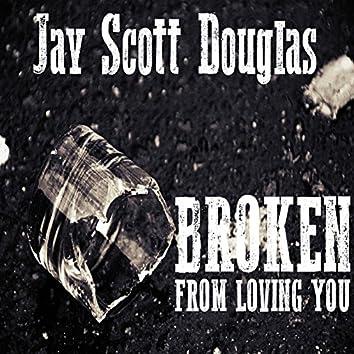 Broken from Loving You
