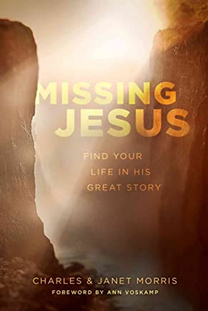[(Missing Jesus : Find Your Life in His Great Story)] [By (author) Charles Morris ] published on (March, 2014)