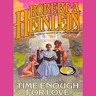 Time Enough for Love                   By:                                                                                                                                 Robert A. Heinlein                               Narrated by:                                                                                                                                 Lloyd James                      Length: 25 hrs and 52 mins     990 ratings     Overall 4.2